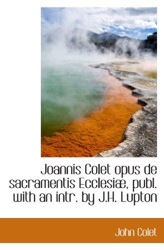 9781113006899: Joannis Colet opus de sacramentis Ecclesiæ, publ. with an intr. by J.H. Lupton