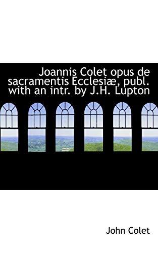 9781113006929: Joannis Colet opus de sacramentis Ecclesiæ, publ. with an intr. by J.H. Lupton