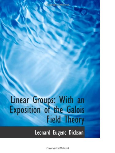 9781113008923: Linear Groups: With an Exposition of the Galois Field Theory