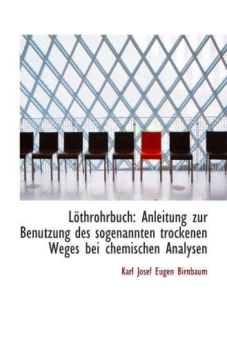 9781113014917: L�throhrbuch: Anleitung zur Benutzung des sogenannten trockenen Weges bei chemischen Analysen