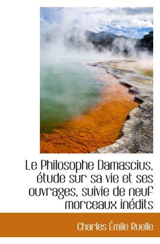 9781113019097: Le Philosophe Damascius, étude sur sa vie et ses ouvrages, suivie de neuf morceaux inédits