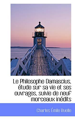 9781113019127: Le Philosophe Damascius, étude sur sa vie et ses ouvrages, suivie de neuf morceaux inédits