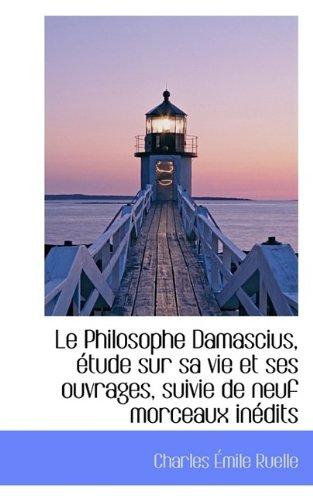 9781113019141: Le Philosophe Damascius, étude sur sa vie et ses ouvrages, suivie de neuf morceaux inédits