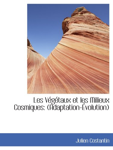 9781113031785: Les Végétaux et les Milieux Cosmiques: (Adaptation-Évolution)