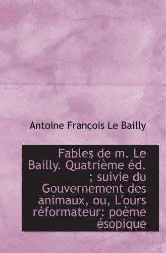 9781113034250: Fables de m. Le Bailly. Quatrième éd. ; suivie du Gouvernement des animaux, ou, L'ours réformateur