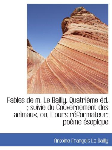 9781113034267: Fables de m. Le Bailly. Quatri�me �d. ; suivie du Gouvernement des animaux, ou, L'ours r�formateur