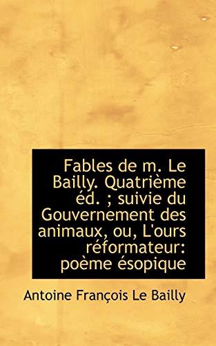 9781113034281: Fables de M. Le Bailly. Quatri Me D.; Suivie Du Gouvernement Des Animaux, Ou, L'Ours R Formateur
