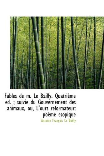 9781113034311: Fables de M. Le Bailly. Quatri Me D.; Suivie Du Gouvernement Des Animaux, Ou, L'Ours R Formateur