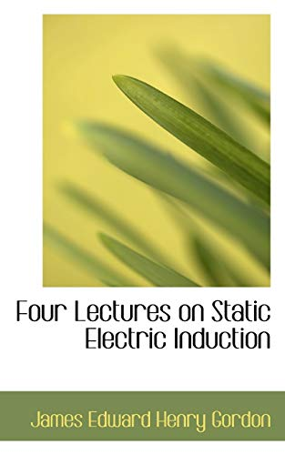 9781113044853: Four Lectures on Static Electric Induction