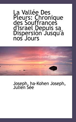 9781113046918: La Vallee Des Pleurs: Chronique Des Souffrances D'Israel Depuis Sa Dispersion Jusqu'a Nos Jours