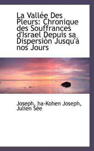 9781113046932: La Vall E Des Pleurs: Chronique Des Souffrances D'Israel Depuis Sa Dispersi N Jusqu' Nos Jours