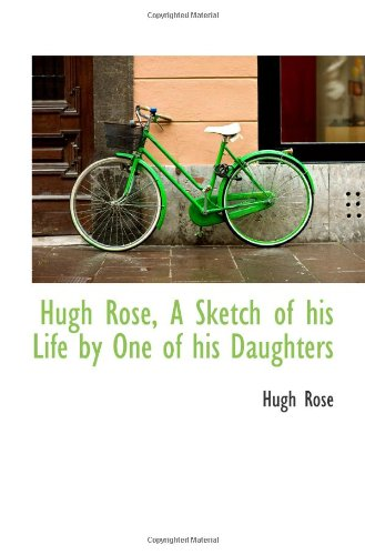9781113047342: Hugh Rose, A Sketch of his Life by One of his Daughters