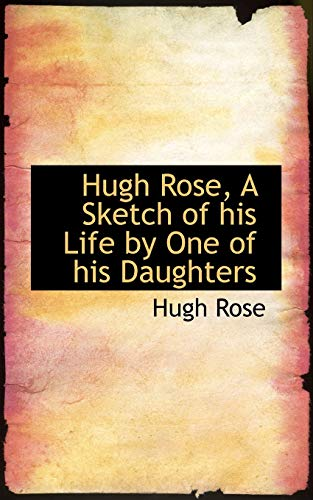 9781113047373: Hugh Rose, A Sketch of his Life by One of his Daughters