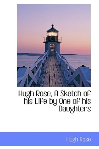 9781113047397: Hugh Rose, A Sketch of his Life by One of his Daughters