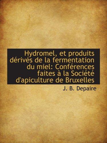9781113051493: Hydromel, et produits dérivés de la fermentation du miel: Conférences faites à la Société d'apicultu