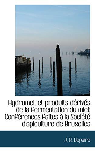 9781113051516: Hydromel, Et Produits Derives de la Fermentation Du Miel: Conferences Faites a la Societe D'Apicultu