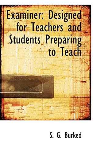 Examiner: Designed for Teachers and Students Preparing to Teach: Burked, S. G.