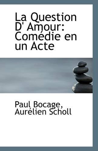 La Question D Amour: Comedie En Un: Aurelien Scholl Paul