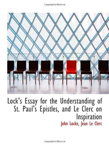 9781113068316: Lock's Essay for the Understanding of St. Paul's Epistles, and Le Clerc on Inspiration