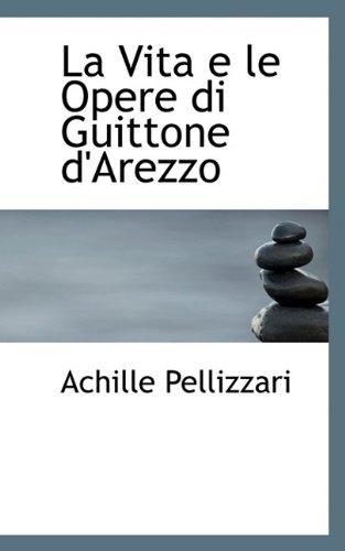 La Vita e le Opere di Guittone: Pellizzari, Achille