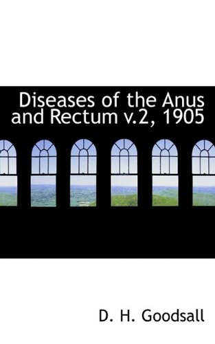 Diseases of the Anus and Rectum v.2, 1905: Goodsall, D. H.