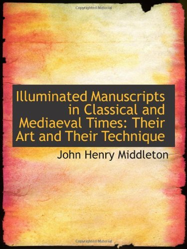 9781113098511: Illuminated Manuscripts in Classical and Mediaeval Times: Their Art and Their Technique
