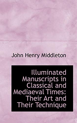 9781113098535: Illuminated Manuscripts in Classical and Mediaeval Times: Their Art and Their Technique