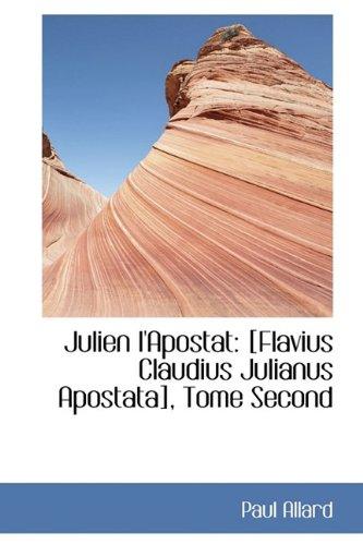 Julien l'Apostat: [Flavius Claudius Julianus Apostata], Tome: Paul Allard