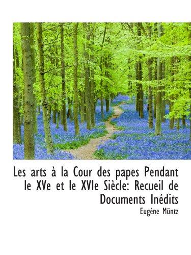 9781113100795: Les arts à la Cour des papes Pendant le XVe et le XVIe Siècle: Recueil de Documents Inédits