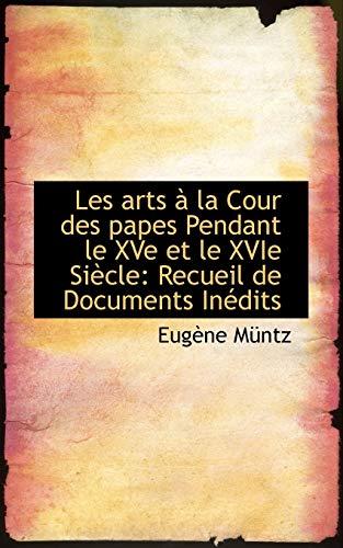 9781113100801: Les Arts La Cour Des Papes Pendant Le Xve Et Le Xvie Si Cle: Recueil de Documents in Dits
