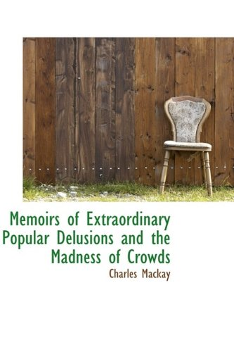 9781113101365: Memoirs of Extraordinary Popular Delusions and the Madness of Crowds