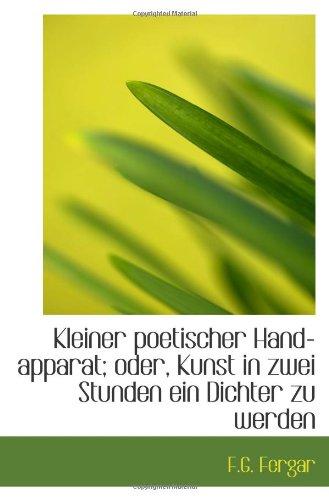 9781113102997: Kleiner poetischer Hand-apparat; oder, Kunst in zwei Stunden ein Dichter zu werden