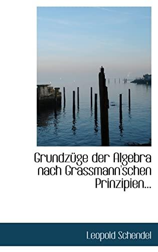 Grundzüge der Algebra nach Grassmann`schen Prinzipien. Schendel,