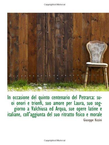 9781113107749: In occasione del quinto centenario del Petrarca: suoi onori e trionfi, suo amore per Laura, suo sogg