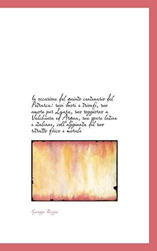 9781113107763: In occasione del quinto centenario del Petrarca: suoi onori e trionfi, suo amore per Laura, suo sogg