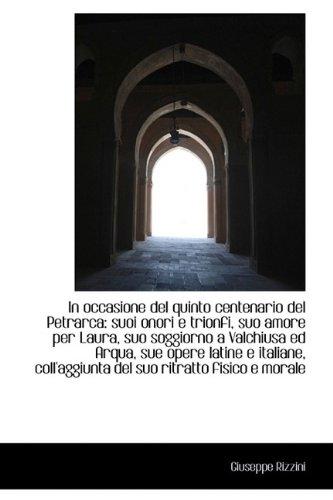 9781113107770: In occasione del quinto centenario del Petrarca: suoi onori e trionfi, suo amore per Laura, suo sogg