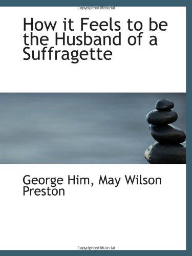 9781113112675: How it Feels to be the Husband of a Suffragette