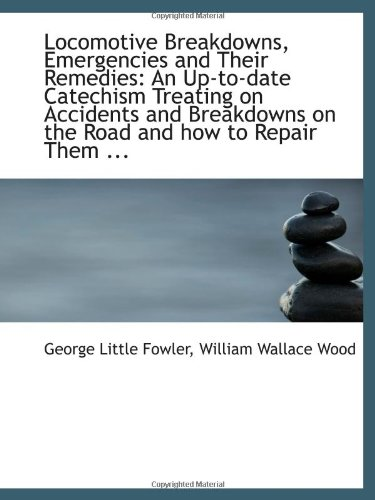9781113115065: Locomotive Breakdowns, Emergencies and Their Remedies: An Up-to-date Catechism Treating on Accidents
