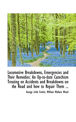 9781113115072: Locomotive Breakdowns, Emergencies and Their Remedies: An Up-to-date Catechism Treating on Accidents