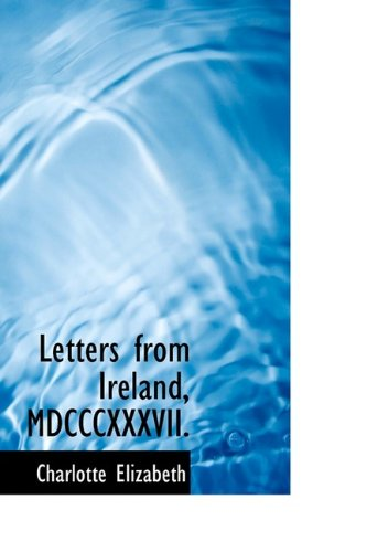 Letters from Ireland, MDCCCXXXVII. (9781113123305) by Charlotte Elizabeth