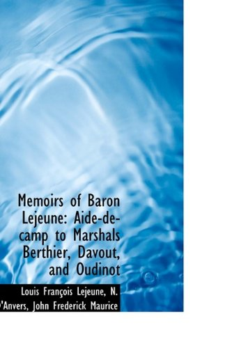 Memoirs of Baron Lejeune: Aide-de-camp to Marshals Berthier, Davout, and Oudinot (9781113126320) by Louis François Lejeune
