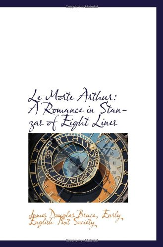 9781113127464: Le Morte Arthur: A Romance in Stanzas of Eight Lines