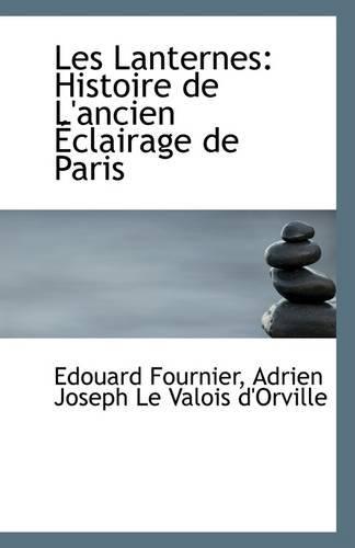 Les Lanternes: Histoire de L Ancien Eclairage: Edouard Fournier