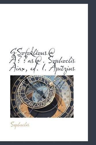 GSofokléous@ A??as@. Sophoclis Aiax, ed. I. Apitzius (1113128739) by Sophocles