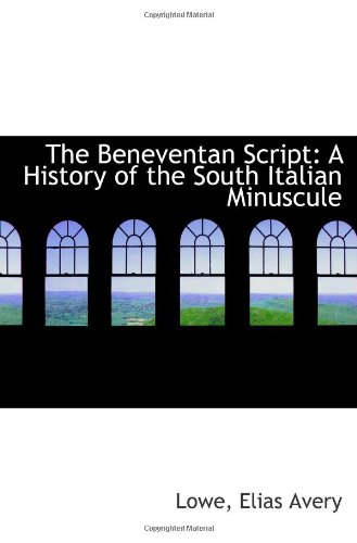 9781113129123: The Beneventan Script: A History of the South Italian Minuscule
