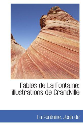Fables de La Fontaine: illustrations de Grandville: La Fontaine