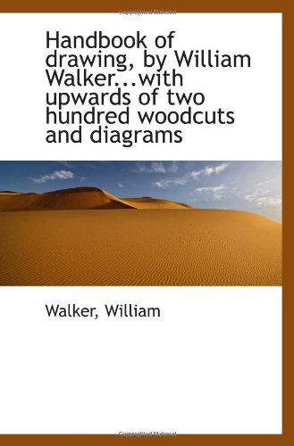 9781113130976: Handbook of drawing, by William Walker...with upwards of two hundred woodcuts and diagrams