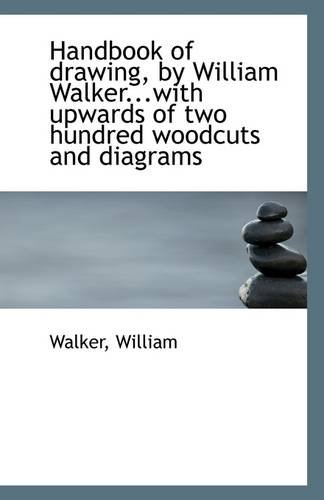 9781113130983: Handbook of Drawing, by William Walker...with Upwards of Two Hundred Woodcuts and Diagrams