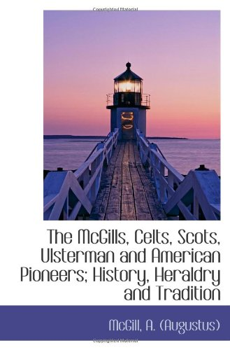 9781113133632: The McGills, Celts, Scots, Ulsterman and American Pioneers; History, Heraldry and Tradition