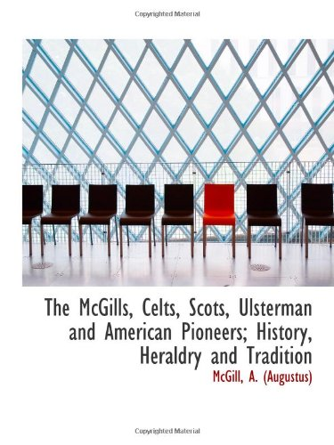 9781113133649: The McGills, Celts, Scots, Ulsterman and American Pioneers; History, Heraldry and Tradition